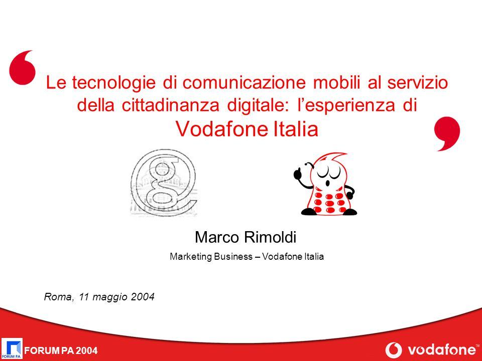 FORUM PA 2004 Le tecnologie di comunicazione mobili al servizio della cittadinanza digitale: l'esperienza di Vodafone Italia Marco Rimoldi Roma, 11 ma