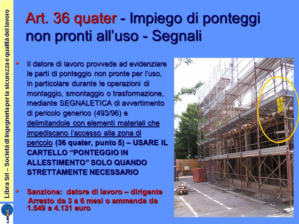 Art. 36 quater - Impiego di ponteggi non pronti all'uso - Segnali Il datore di lavoro provvede ad evidenziare le parti di ponteggio non pronte per l'u