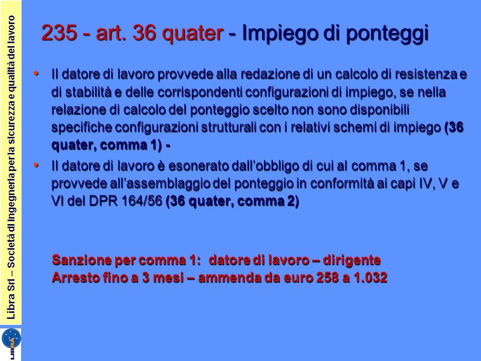 235 - art. 36 quater - Impiego di ponteggi Il datore di lavoro provvede alla redazione di un calcolo di resistenza e di stabilità e delle corrisponden