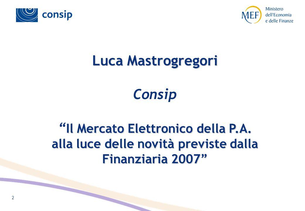 """2 Luca Mastrogregori Il Mercato Elettronico della P.A. alla luce delle novità previste dalla Finanziaria 2007"""" Luca Mastrogregori Consip """" Il Mercato"""
