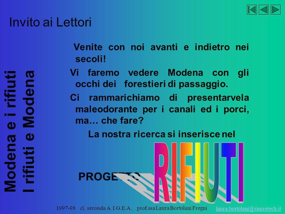 Modena e i rifiuti I rifiuti e Modena laura.bortolani@sincretech.it 1997-98 cl. seconda A I.G.E.A. prof.ssa Laura Bortolani Fregni rifiuti Il nostro v