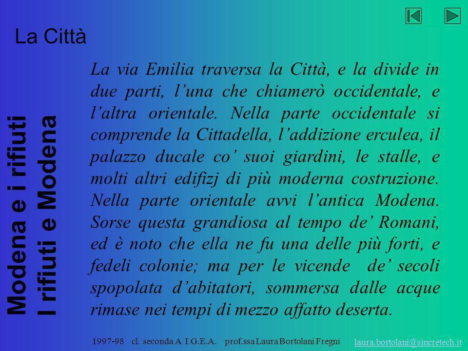 Modena e i rifiuti I rifiuti e Modena laura.bortolani@sincretech.it 1997-98 cl. seconda A I.G.E.A. prof.ssa Laura Bortolani Fregni I padòi