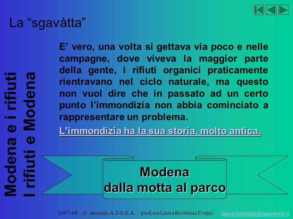 "Modena e i rifiuti I rifiuti e Modena laura.bortolani@sincretech.it 1997-98 cl. seconda A I.G.E.A. prof.ssa Laura Bortolani Fregni ""Bisàgna catèr al c"