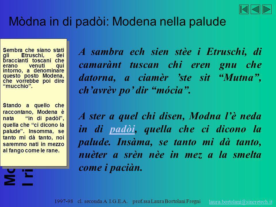 Modena e i rifiuti I rifiuti e Modena laura.bortolani@sincretech.it 1997-98 cl. seconda A I.G.E.A. prof.ssa Laura Bortolani Fregni E' vero, una volta