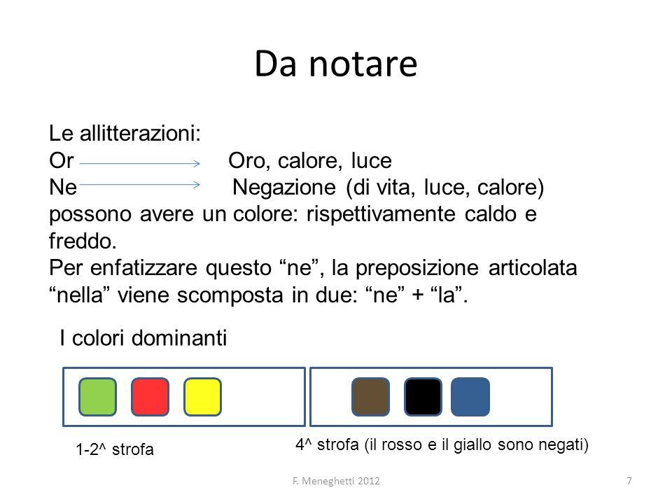 Da notare Le allitterazioni: Or Oro, calore, luce Ne Negazione (di vita, luce, calore) possono avere un colore: rispettivamente caldo e freddo. Per en