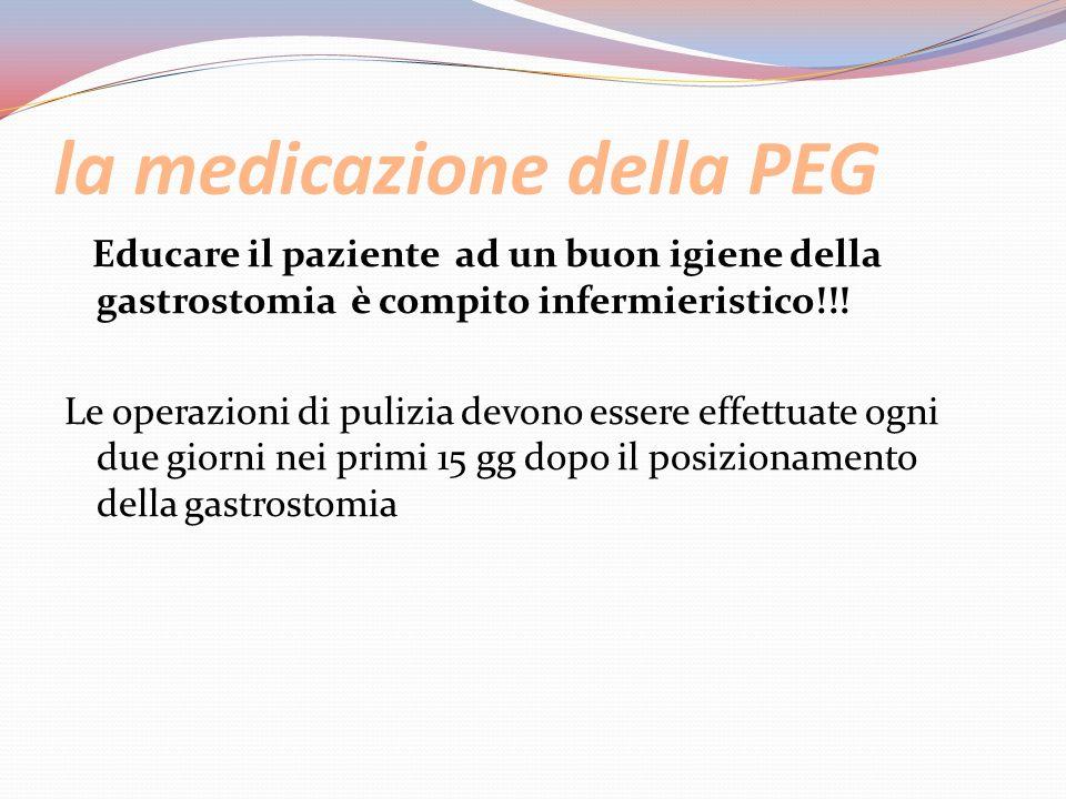 la medicazione della PEG Educare il paziente ad un buon igiene della gastrostomia è compito infermieristico!!! Le operazioni di pulizia devono essere
