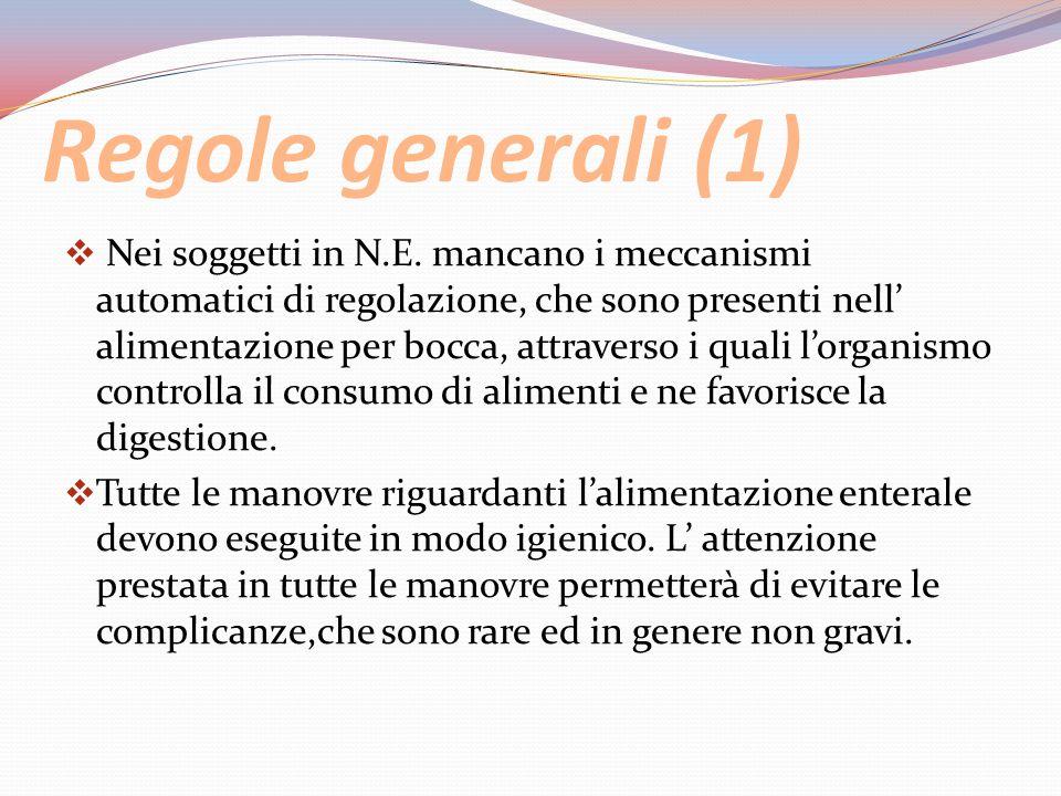 Regole generali (1)  Nei soggetti in N.E. mancano i meccanismi automatici di regolazione, che sono presenti nell' alimentazione per bocca, attraverso