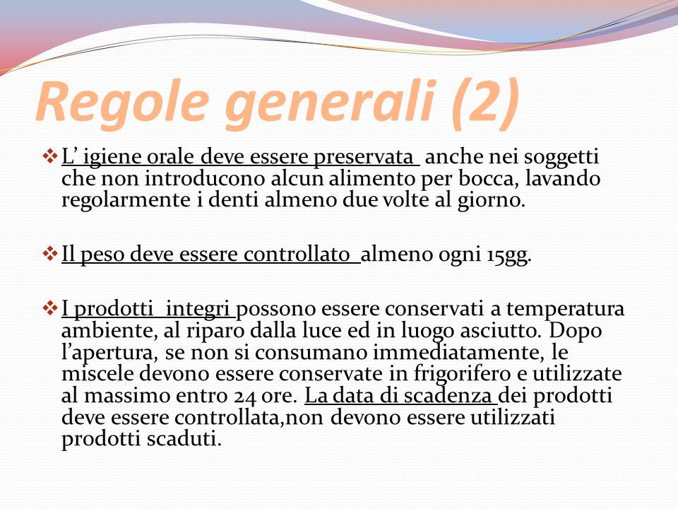 Regole generali (2)  L' igiene orale deve essere preservata anche nei soggetti che non introducono alcun alimento per bocca, lavando regolarmente i d