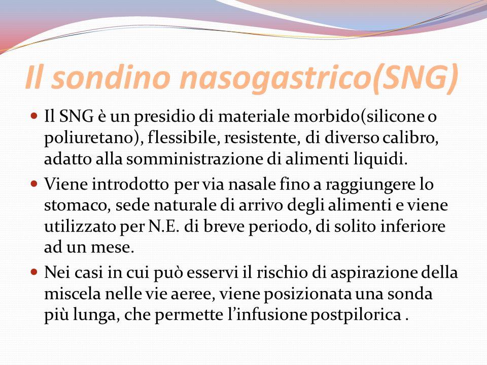 Il sondino nasogastrico(SNG) Il SNG è un presidio di materiale morbido(silicone o poliuretano), flessibile, resistente, di diverso calibro, adatto all