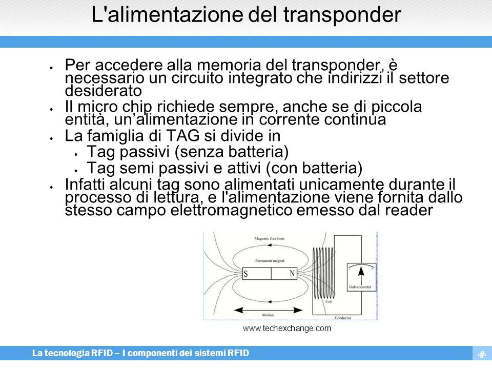 8 La tecnologia RFID – I componenti dei sistemi RFID L'alimentazione del transponder  Per accedere alla memoria del transponder, è necessario un circ