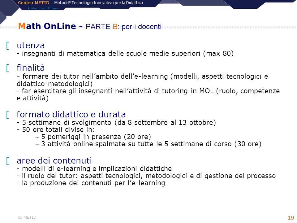 Centro METID - Metodi E Tecnologie Innovative per la Didattica Politecnico di Milano © METID 19 Math OnLine - PARTE B: per i docenti [utenza - insegna
