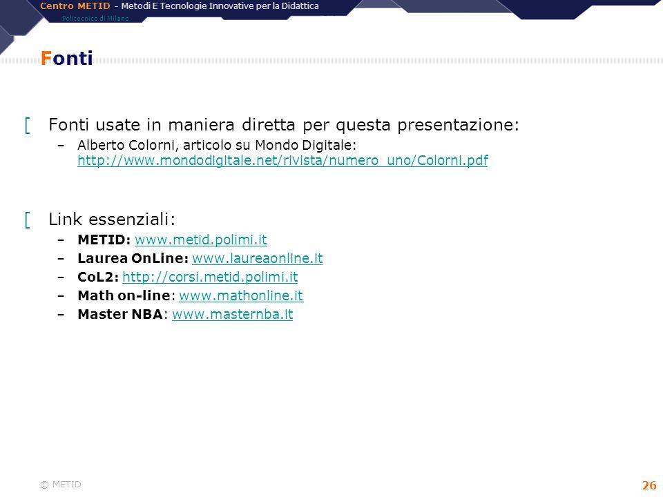 Centro METID - Metodi E Tecnologie Innovative per la Didattica Politecnico di Milano © METID 26 Fonti [Fonti usate in maniera diretta per questa prese