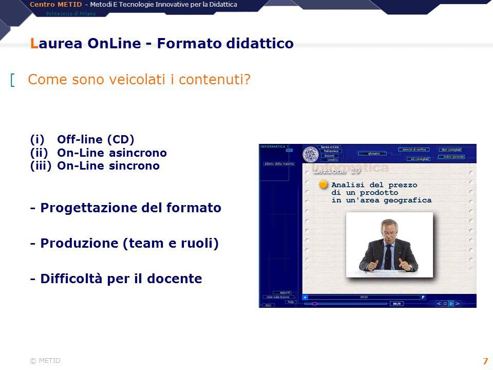 Centro METID - Metodi E Tecnologie Innovative per la Didattica Politecnico di Milano © METID 7 Laurea OnLine - Formato didattico (i) Off-line (CD) (ii