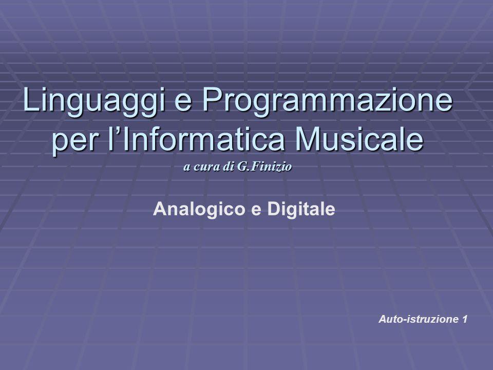 Linguaggi e Programmazione per l'Informatica Musicale a cura di G.Finizio Analogico e Digitale Auto-istruzione 1