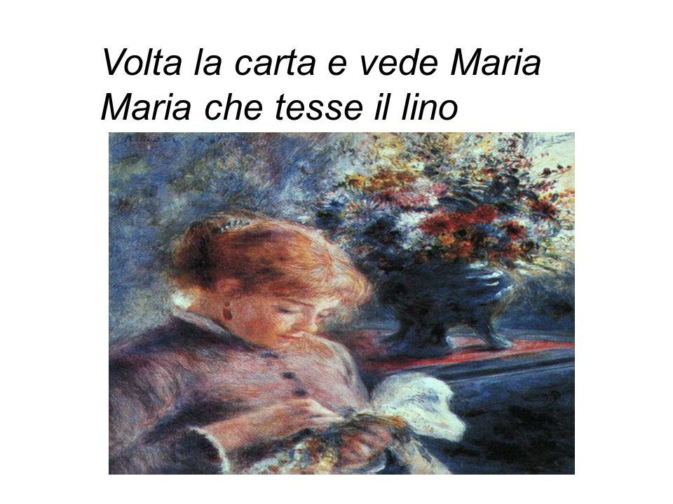 Volta la carta e vede Maria Maria che tesse il lino