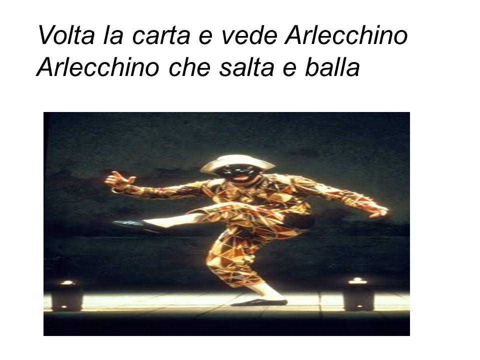 Volta la carta e vede Arlecchino Arlecchino che salta e balla