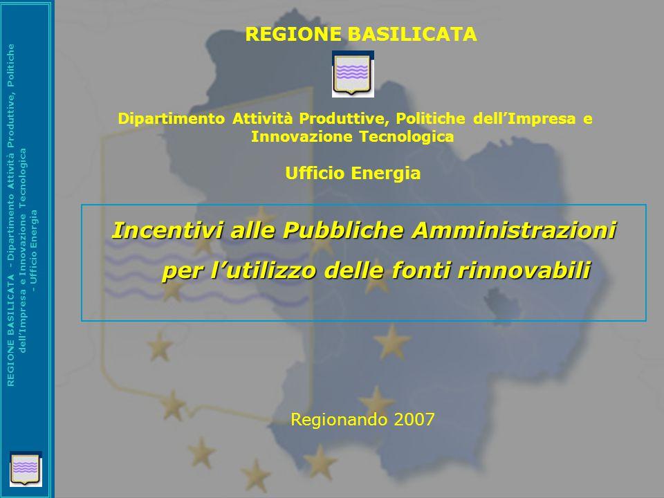 REGIONE BASILICATA - Dipartimento Attività Produttive, Politiche dell'Impresa e Innovazione Tecnologica - Ufficio Energia Incentivi alle Pubbliche Amm