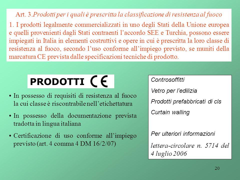 20 Art. 3.Prodotti per i quali è prescritta la classificazione di resistenza al fuoco 1. I prodotti legalmente commercializzati in uno degli Stati del