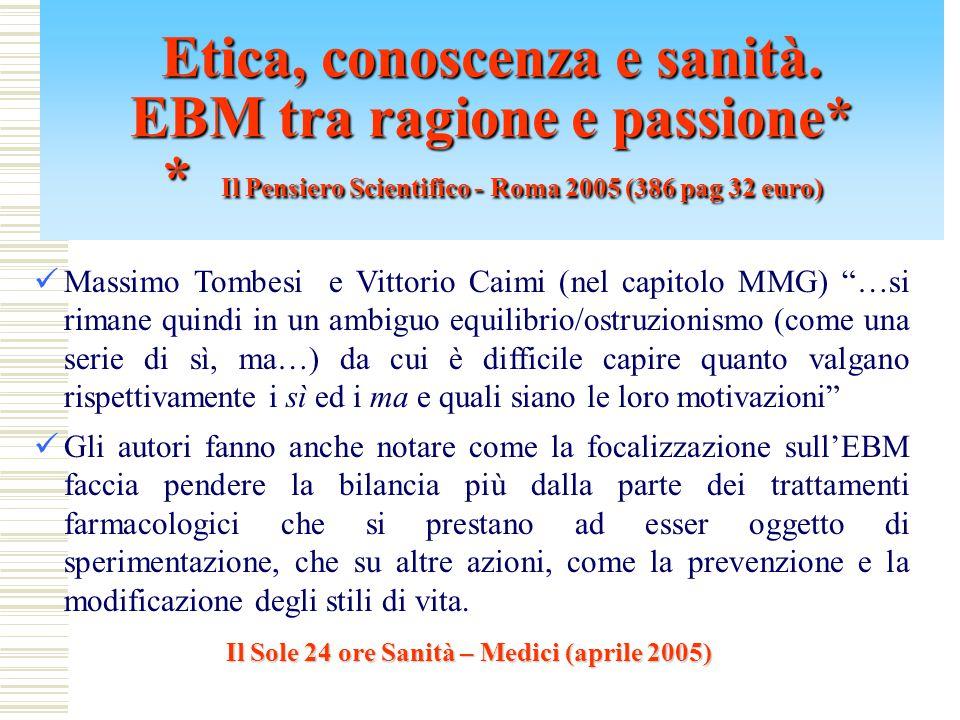 Alessandro Liberati l'alfiere italiano della EBM afferma: …l'EBM è molto presente nei discorsi e assai meno nei fatti .