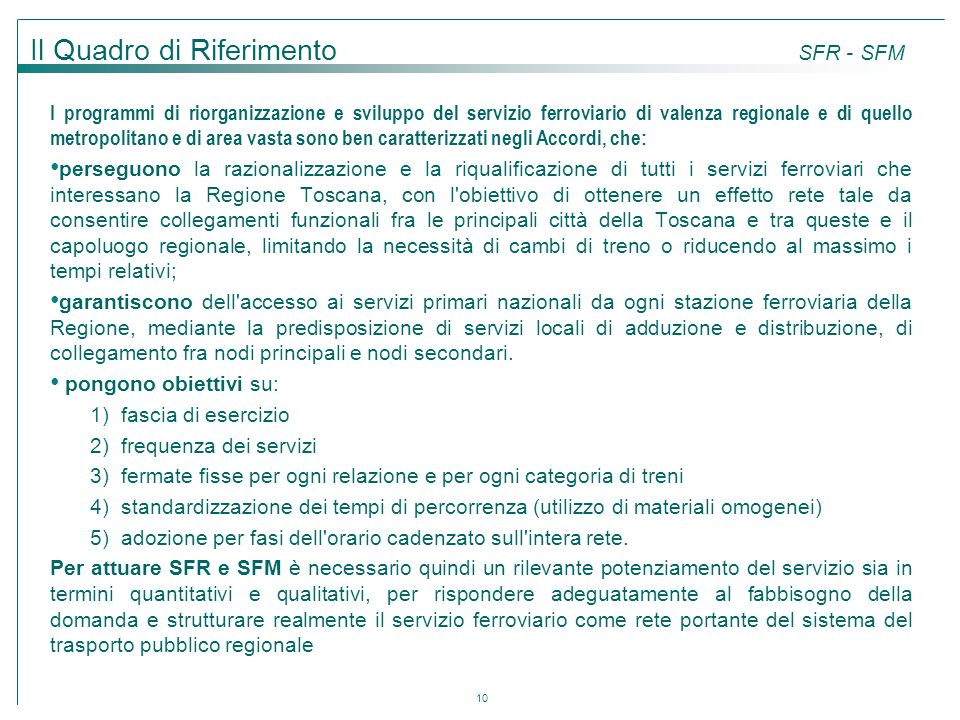 10 I programmi di riorganizzazione e sviluppo del servizio ferroviario di valenza regionale e di quello metropolitano e di area vasta sono ben caratte