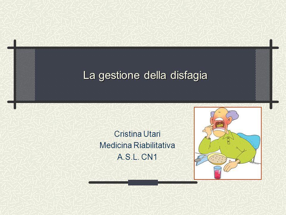 La gestione della disfagia Cristina Utari Medicina Riabilitativa A.S.L. CN1
