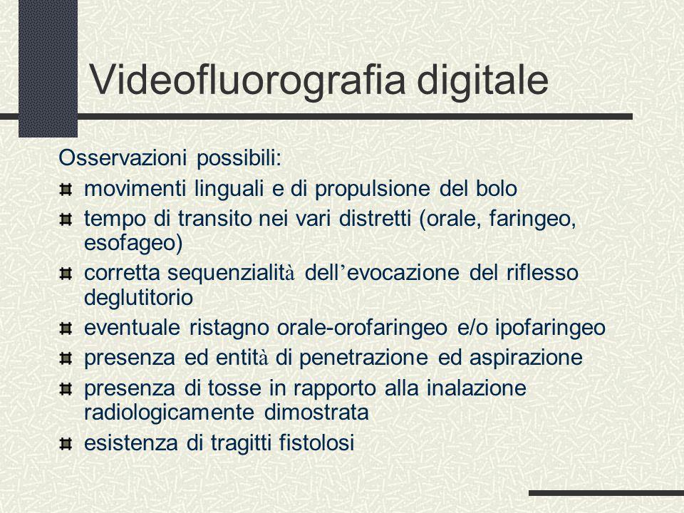 Videofluorografia digitale Osservazioni possibili: movimenti linguali e di propulsione del bolo tempo di transito nei vari distretti (orale, faringeo,