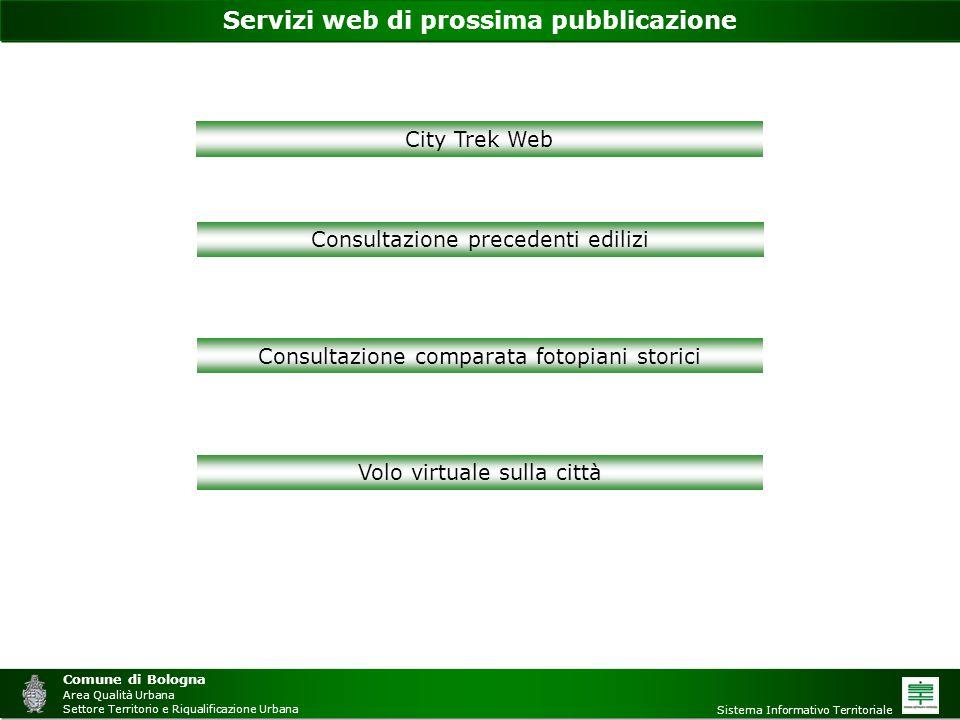 Servizi web di prossima pubblicazione Comune di Bologna Area Qualità Urbana Settore Territorio e Riqualificazione Urbana Sistema Informativo Territori
