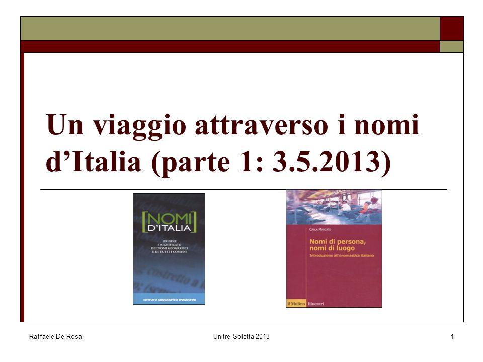 Raffaele De RosaUnitre Soletta 20131 Un viaggio attraverso i nomi d'Italia (parte 1: 3.5.2013)