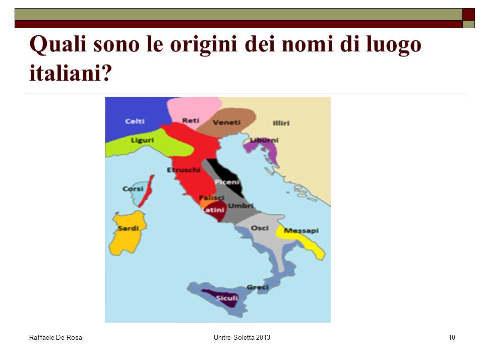Raffaele De RosaUnitre Soletta 201310 Quali sono le origini dei nomi di luogo italiani?