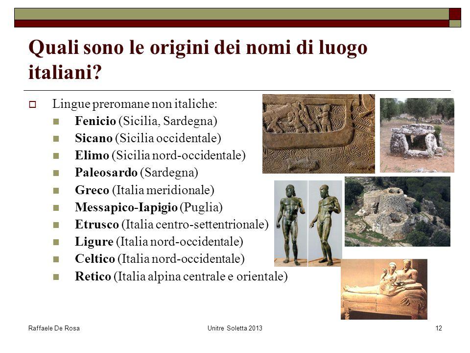 Raffaele De RosaUnitre Soletta 201312 Quali sono le origini dei nomi di luogo italiani?  Lingue preromane non italiche: Fenicio (Sicilia, Sardegna) S