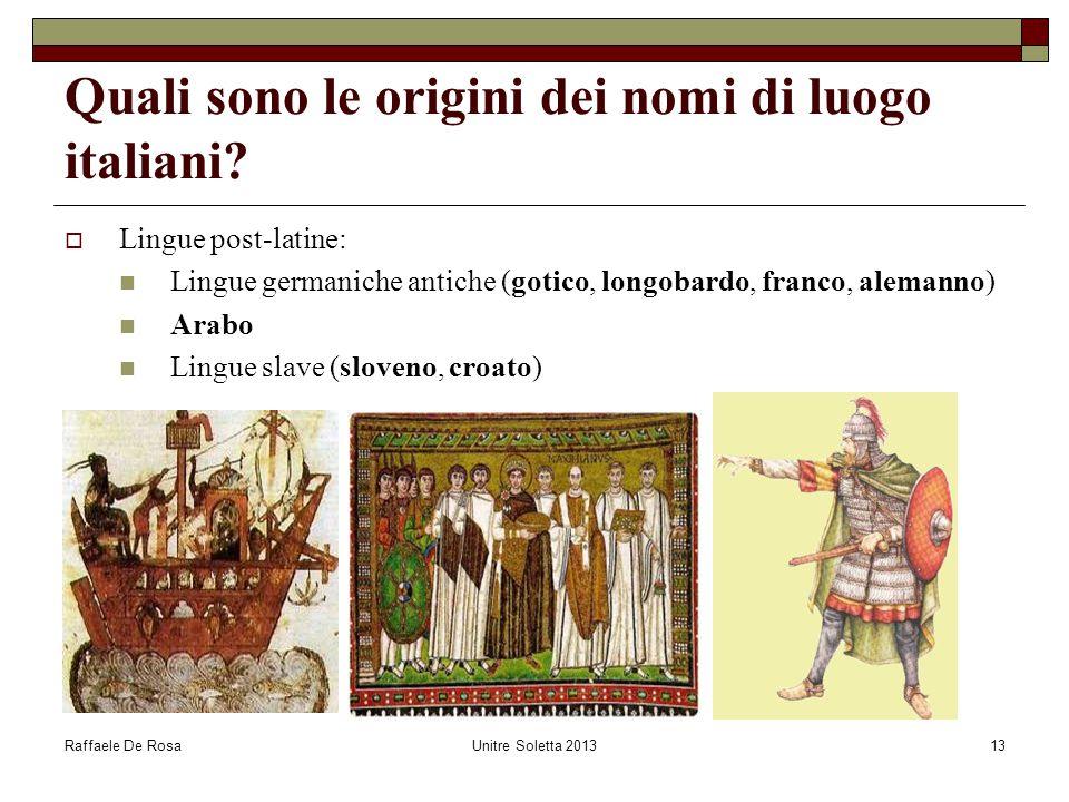 Raffaele De RosaUnitre Soletta 201313 Quali sono le origini dei nomi di luogo italiani?  Lingue post-latine: Lingue germaniche antiche (gotico, longo
