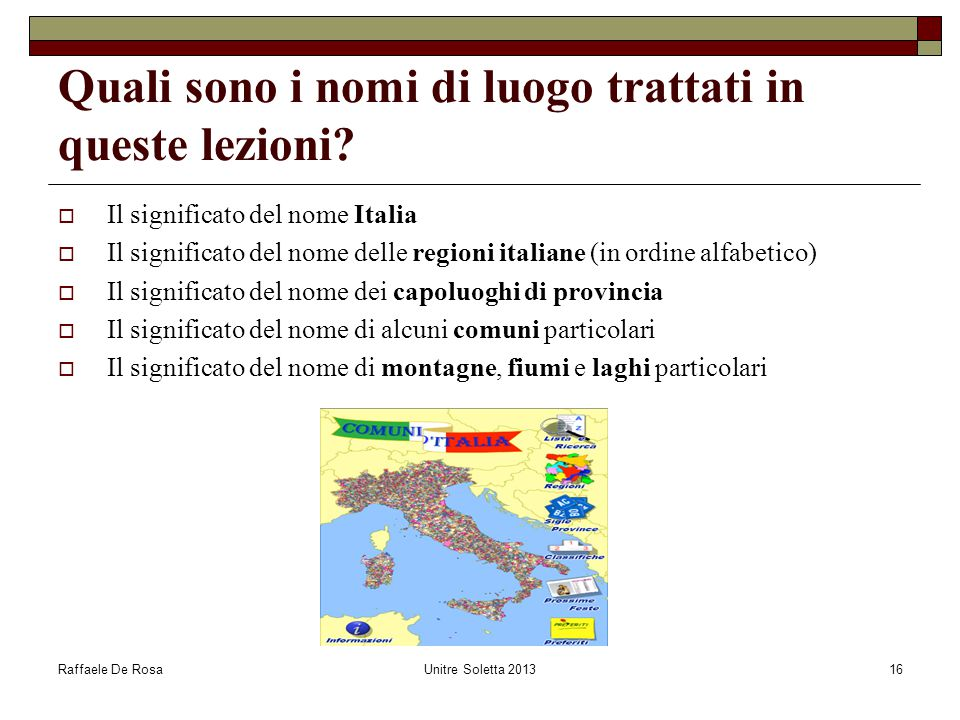 Raffaele De RosaUnitre Soletta 201316 Quali sono i nomi di luogo trattati in queste lezioni?  Il significato del nome Italia  Il significato del nom