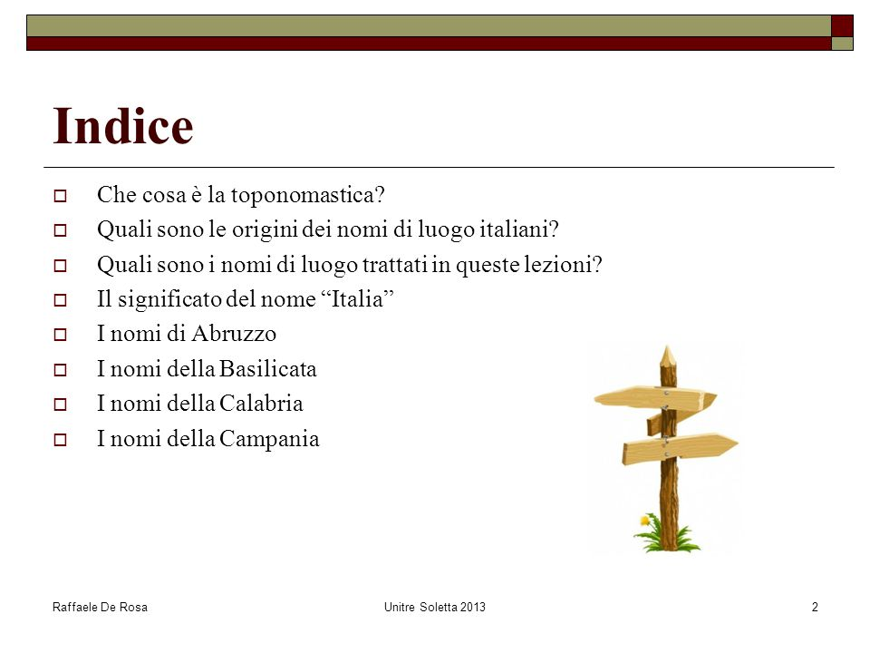 Raffaele De RosaUnitre Soletta 20132 Indice  Che cosa è la toponomastica?  Quali sono le origini dei nomi di luogo italiani?  Quali sono i nomi di