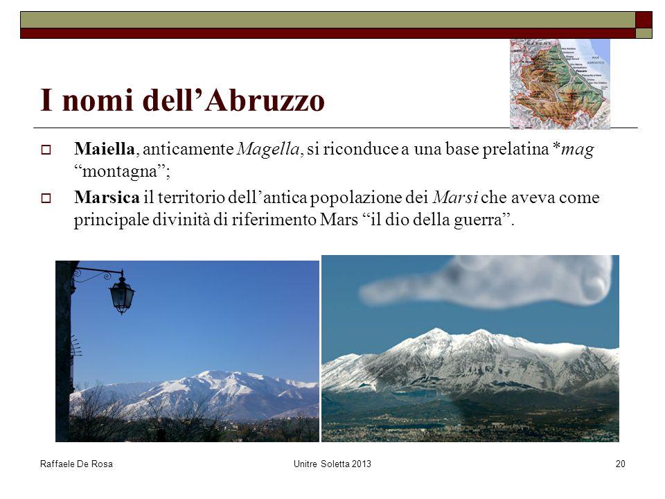 """Raffaele De RosaUnitre Soletta 201320 I nomi dell'Abruzzo  Maiella, anticamente Magella, si riconduce a una base prelatina *mag """"montagna"""";  Marsica"""