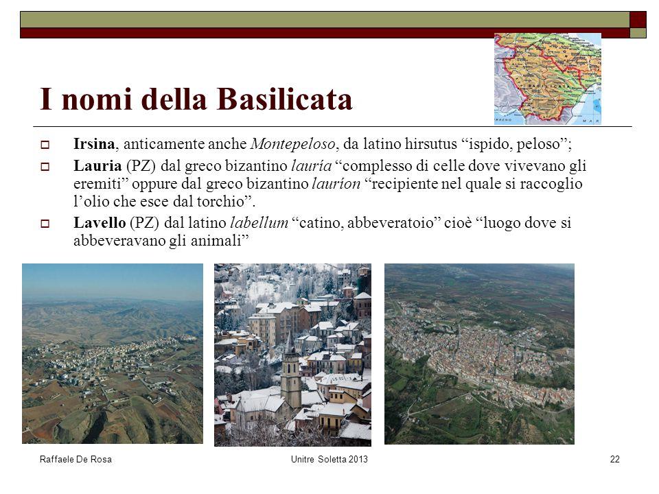 """Raffaele De RosaUnitre Soletta 201322 I nomi della Basilicata  Irsina, anticamente anche Montepeloso, da latino hirsutus """"ispido, peloso"""";  Lauria ("""