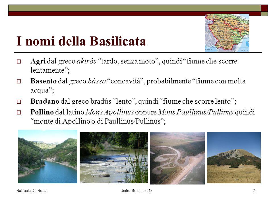 """Raffaele De RosaUnitre Soletta 201324 I nomi della Basilicata  Agri dal greco akirós """"tardo, senza moto"""", quindi """"fiume che scorre lentamente"""";  Bas"""