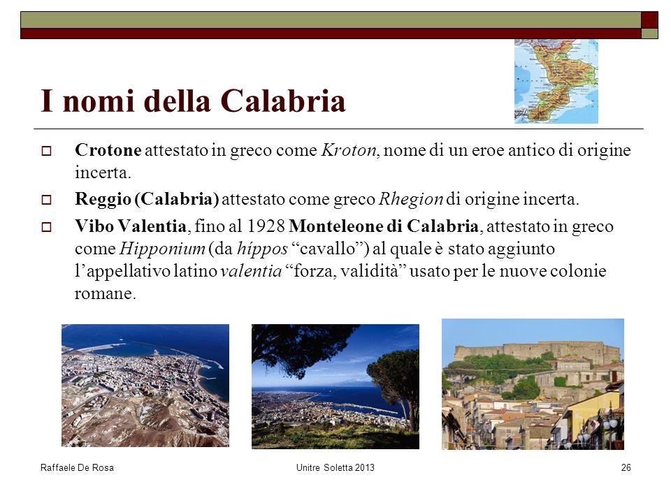 Raffaele De RosaUnitre Soletta 201326 I nomi della Calabria  Crotone attestato in greco come Kroton, nome di un eroe antico di origine incerta.  Reg
