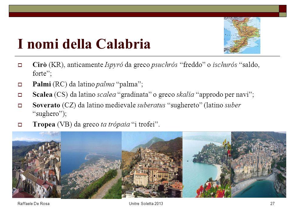 """Raffaele De RosaUnitre Soletta 201327 I nomi della Calabria  Cirò (KR), anticamente Ispyró da greco psuchrós """"freddo"""" o ischurós """"saldo, forte"""";  Pa"""
