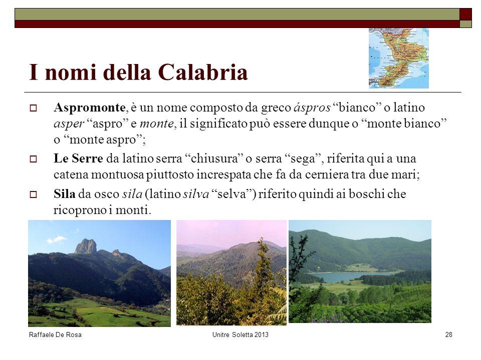 """Raffaele De RosaUnitre Soletta 201328 I nomi della Calabria  Aspromonte, è un nome composto da greco áspros """"bianco"""" o latino asper """"aspro"""" e monte,"""