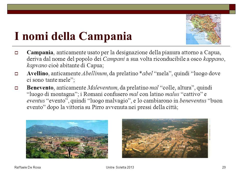 Raffaele De RosaUnitre Soletta 201329 I nomi della Campania  Campania, anticamente usato per la designazione della pianura attorno a Capua, deriva da