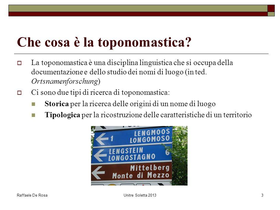 Raffaele De RosaUnitre Soletta 20133 Che cosa è la toponomastica?  La toponomastica è una disciplina linguistica che si occupa della documentazione e