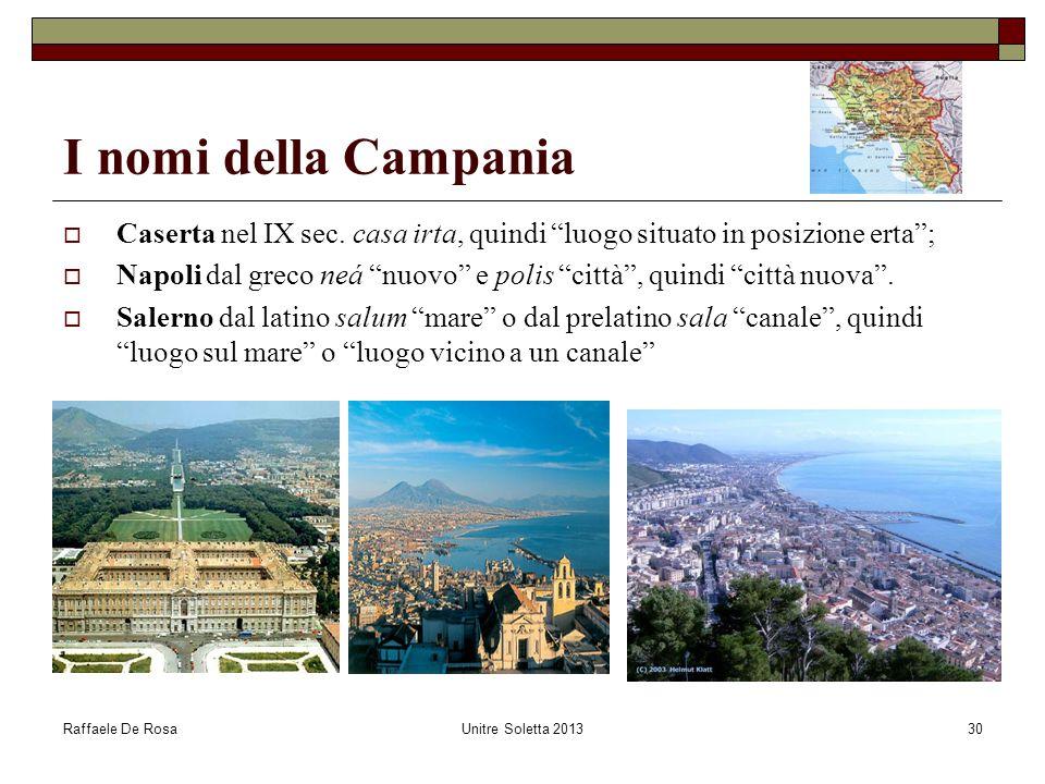 """Raffaele De RosaUnitre Soletta 201330 I nomi della Campania  Caserta nel IX sec. casa irta, quindi """"luogo situato in posizione erta"""";  Napoli dal gr"""