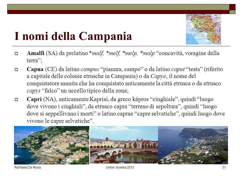 """Raffaele De RosaUnitre Soletta 201331 I nomi della Campania  Amalfi (SA) da prelatino *malf, *melf, *melp, *malp """"concavità, voragine della terra""""; """