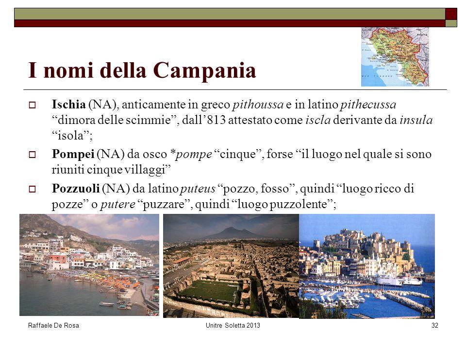 """Raffaele De RosaUnitre Soletta 201332 I nomi della Campania  Ischia (NA), anticamente in greco pithoussa e in latino pithecussa """"dimora delle scimmie"""