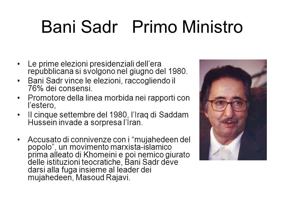 Bani Sadr Primo Ministro Le prime elezioni presidenziali dell'era repubblicana si svolgono nel giugno del 1980. Bani Sadr vince le elezioni, raccoglie