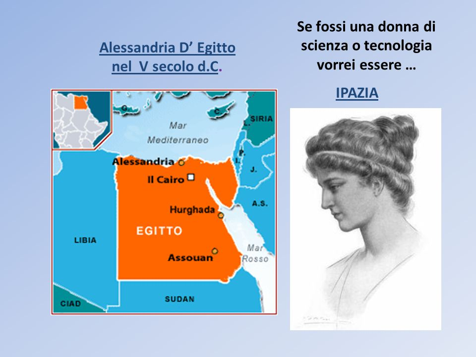 Alessandria D' Egitto nel V secolo d.CAlessandria D' Egitto nel V secolo d.C. Se fossi una donna di scienza o tecnologia vorrei essere … IPAZIA