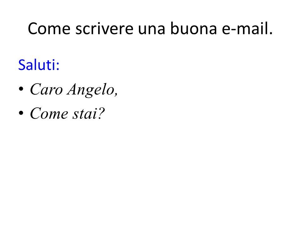 Come scrivere una buona e-mail. Saluti: Caro Angelo, Come stai?