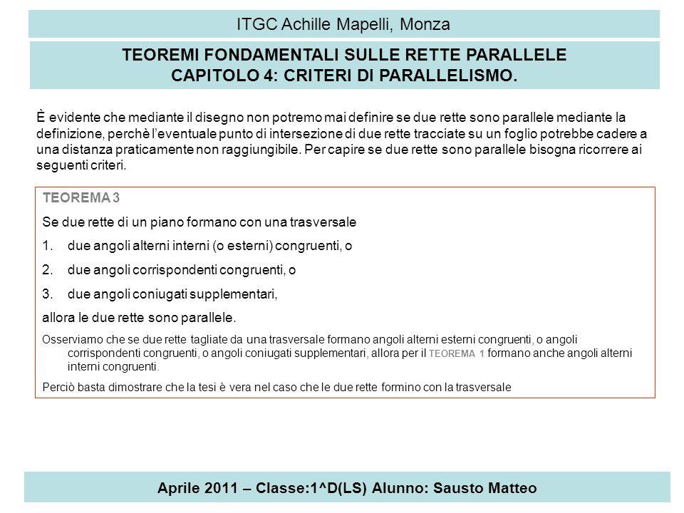 Aprile 2011 – Classe:1^D(LS) Alunno: Sausto Matteo ITGC Achille Mapelli, Monza TEOREMI FONDAMENTALI SULLE RETTE PARALLELE CAPITOLO 4: CRITERI DI PARAL
