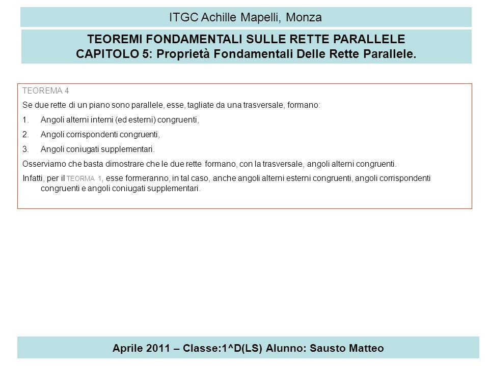 Aprile 2011 – Classe:1^D(LS) Alunno: Sausto Matteo ITGC Achille Mapelli, Monza TEOREMI FONDAMENTALI SULLE RETTE PARALLELE CAPITOLO 5: Proprietà Fondam