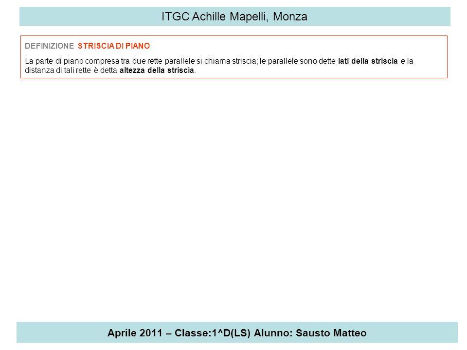 Aprile 2011 – Classe:1^D(LS) Alunno: Sausto Matteo ITGC Achille Mapelli, Monza DEFINIZIONE STRISCIA DI PIANO La parte di piano compresa tra due rette